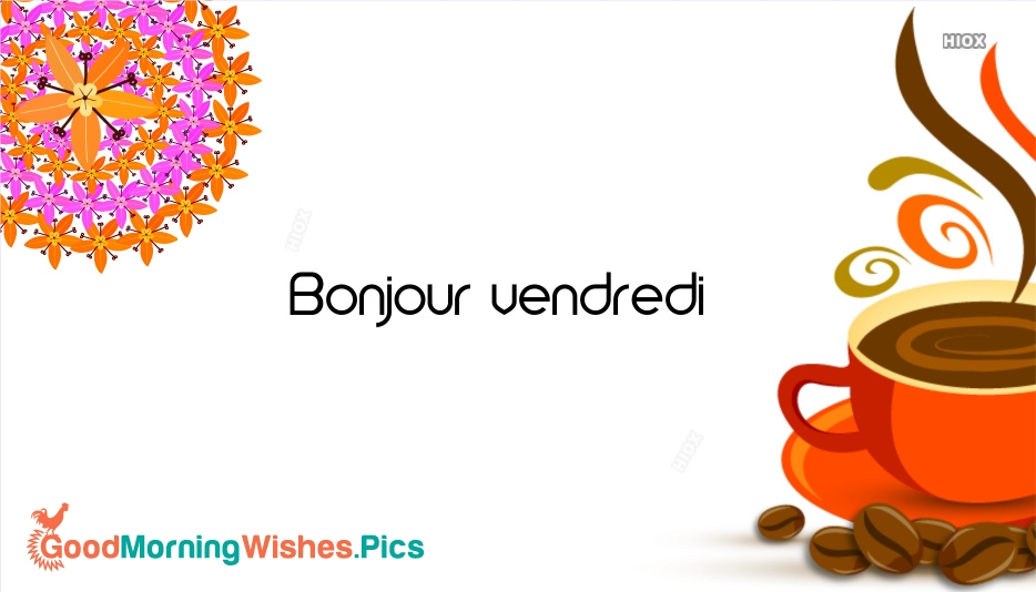 Bon Vendredi | Good Morning Friday
