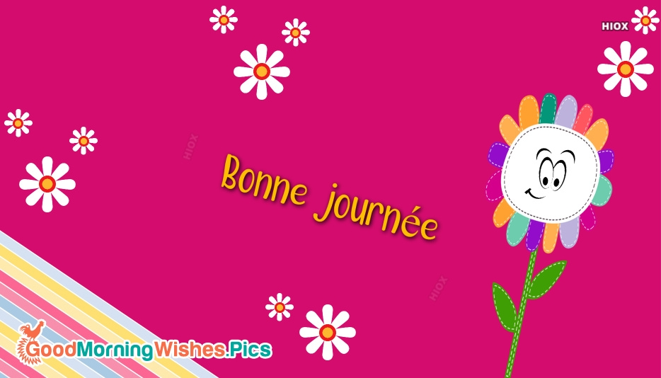 Bonne Journée | Have A Happy Day