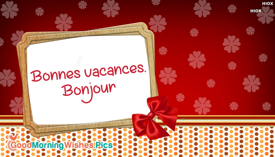 Bonnes Vacances. Bonjour | Have A Happy Holiday. Good Morning