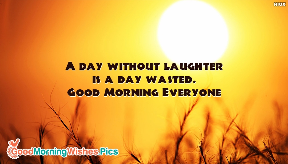 A Day Without Laughter is a Day Wasted. Good Morning Everyone - Good Morning Images for Everyone