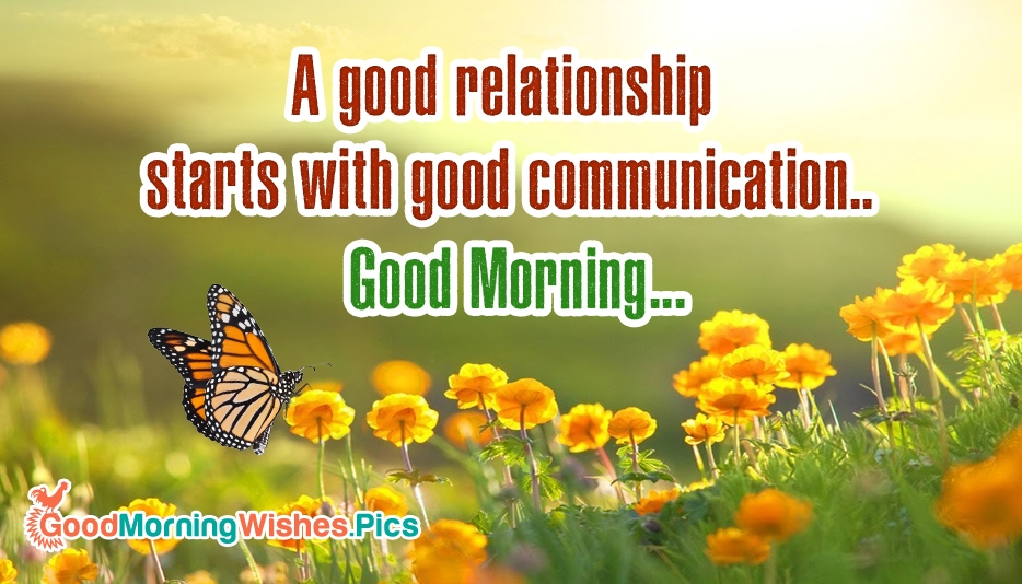 A Good Relationship Starts With Good Communication. Good Morning - Good Morning Images for Everyone