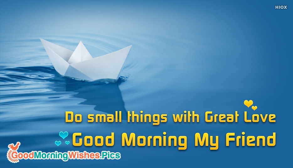 Do Small Things with Great Love. Good Morning My Friend - Good Morning Images for Friends