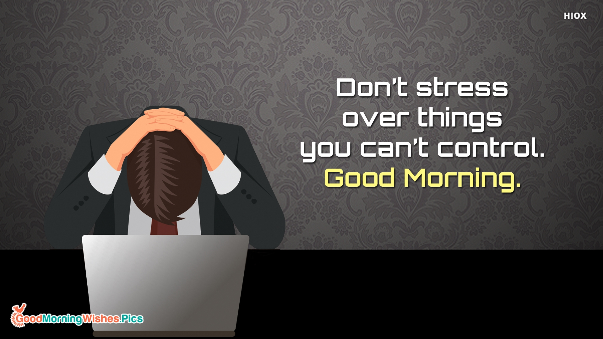 Don't Stress Over Things You Can't Control. Good Morning.