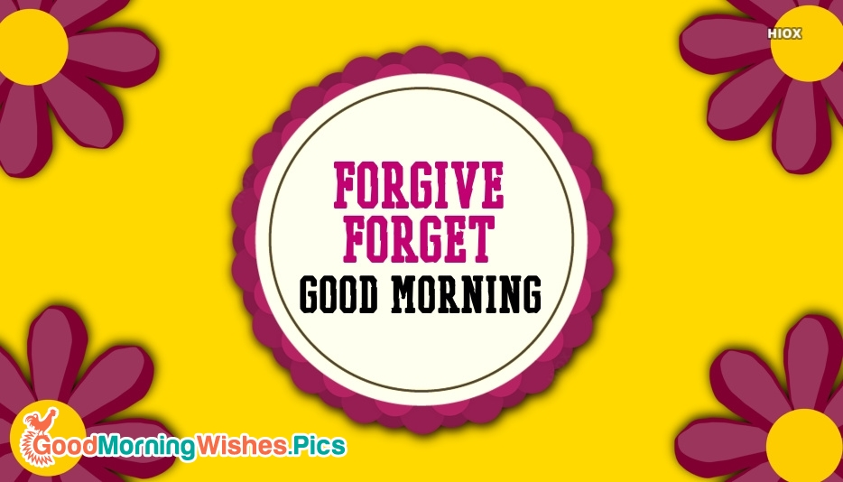 Forgive & Forget. Good Morning.