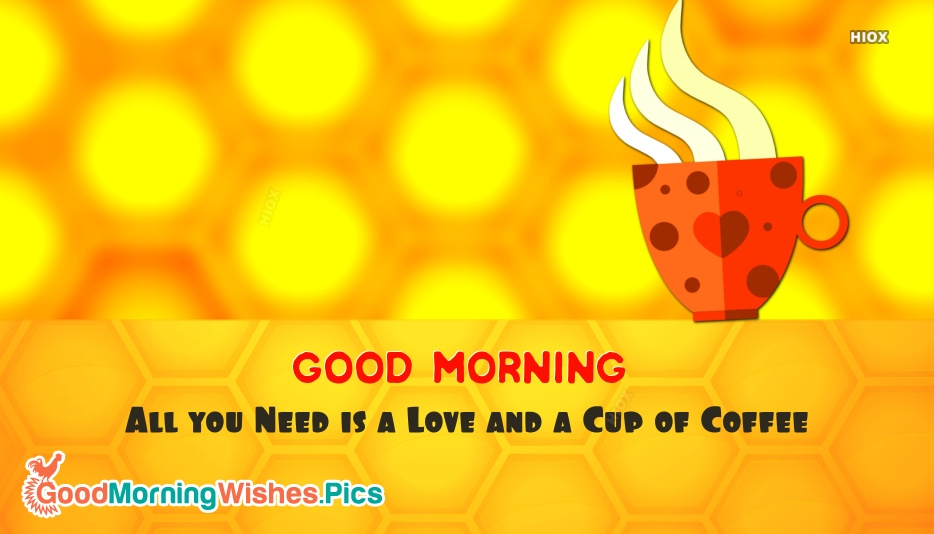 Good Morning and Coffee Quotes | All You Need is A Love and A Cup Of Coffee