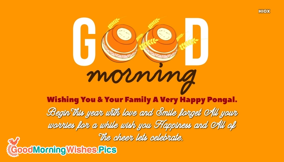 A Very Good Morning and Happy Pongal To You and Your Family