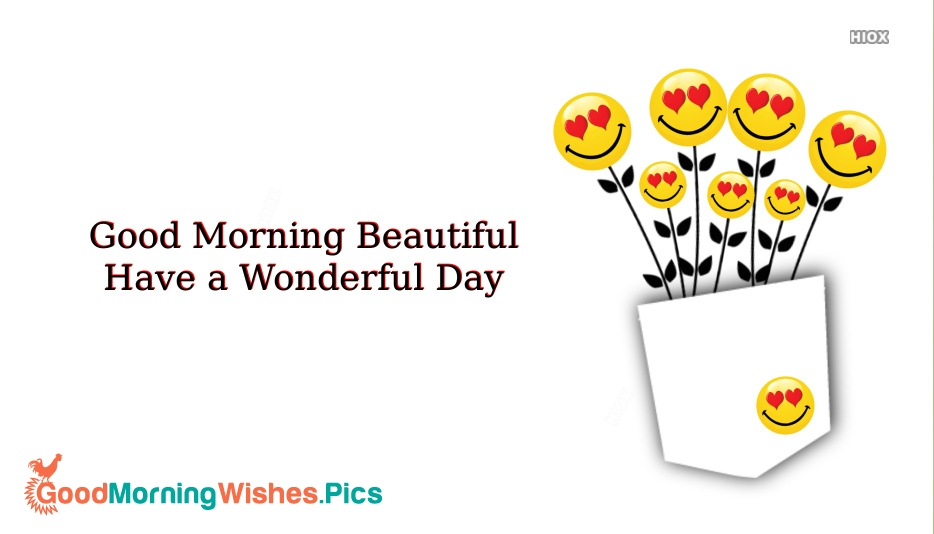 Good Morning Beautiful Have A Wonderful Day