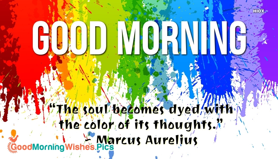Good Morning Colorful Quote | The Soul Becomes Dyed With The Color Of Its Thoughts