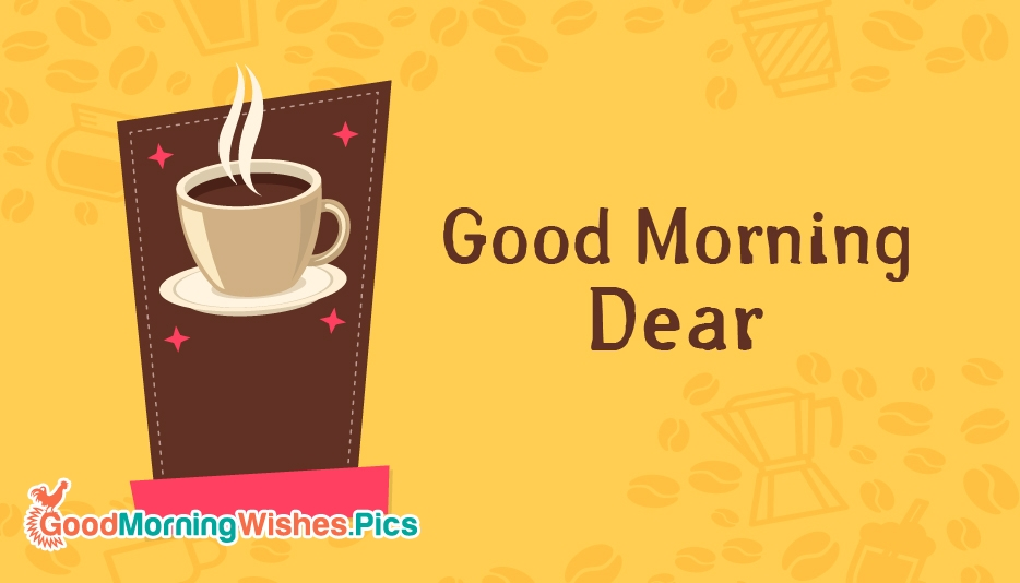 Good Morning Dear @ GoodMorningWishes.Pics