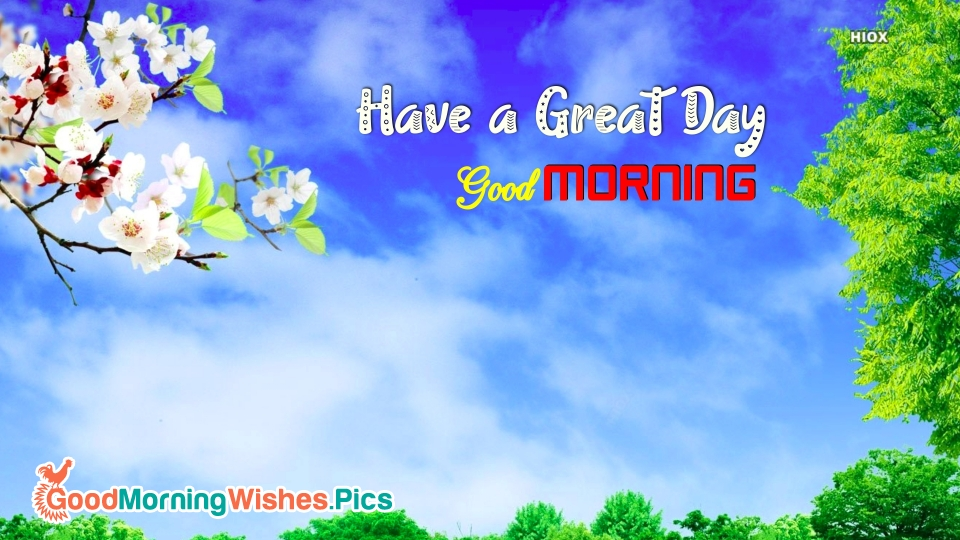 Good Morning Have Great Day