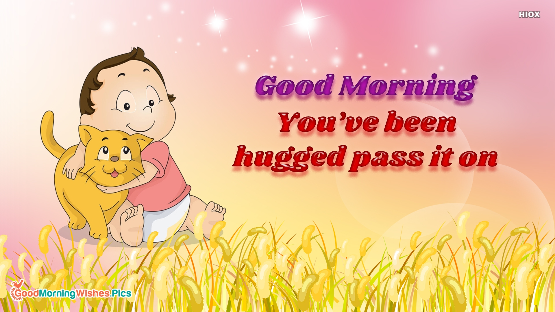 Good Morning You've Been Hugged Pass It On!