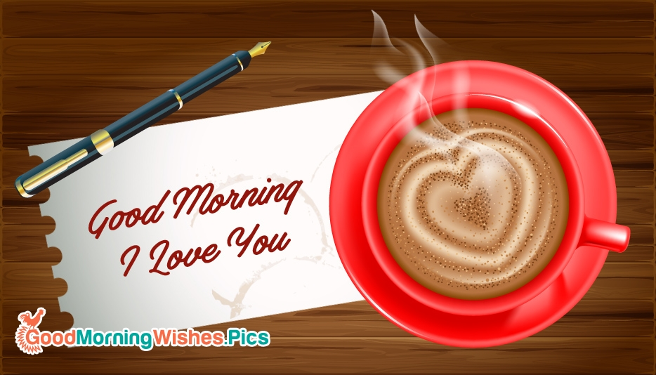 Good Morning I Love You @ GoodMorningWishes.Pics