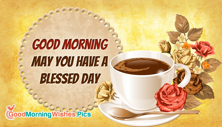 Good Morning. May You Have a Blessed Day - Good Morning Images for Sweet Person