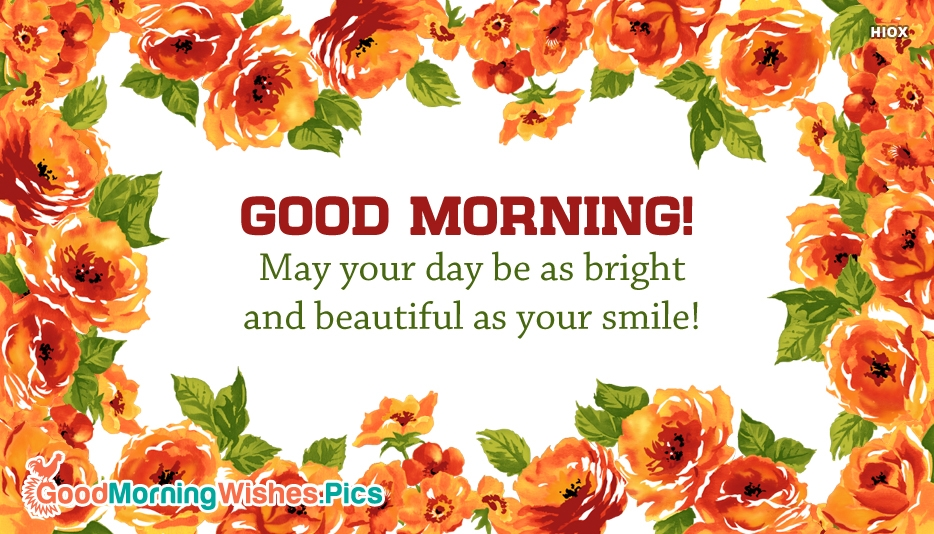 Good Morning! May Your Day Be As Bright and Beautiful As Your Smile