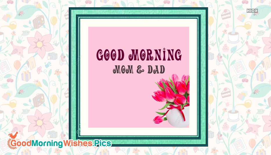 Good Morning Mom and Dad