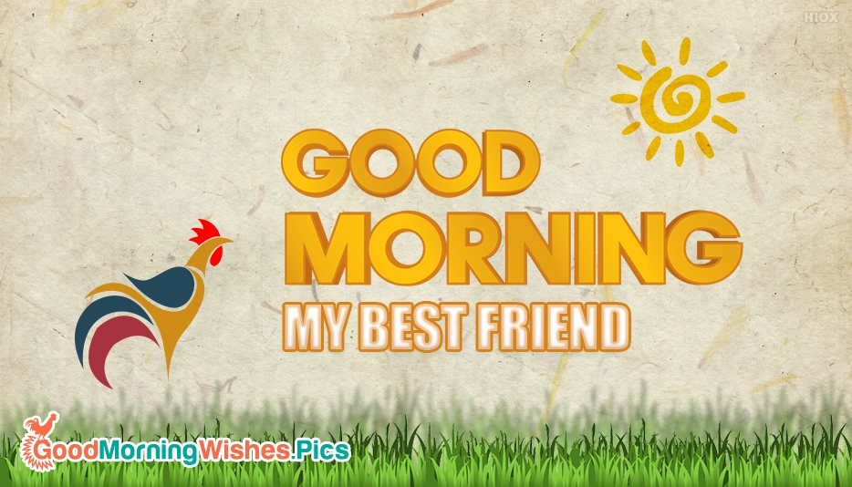 Good Morning My Friend Quotes: Good Morning Images, Quotes For Friend