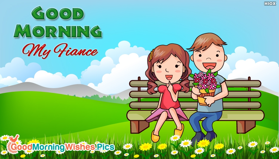 Good Morning My Fiance - Good Morning Images for Fiance