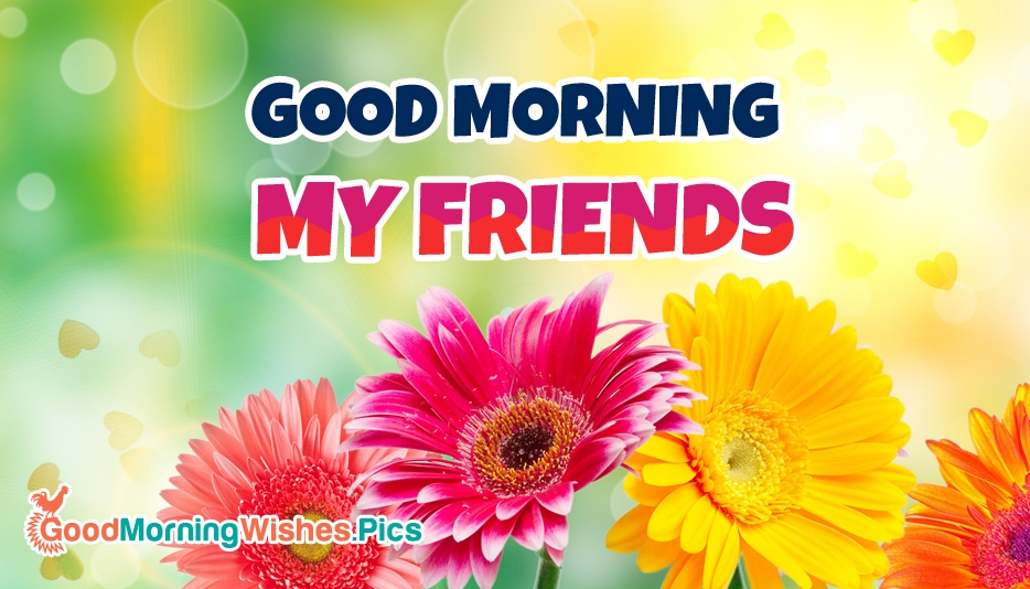 Good Morning My Friends @ GoodMorningWishes.Pics