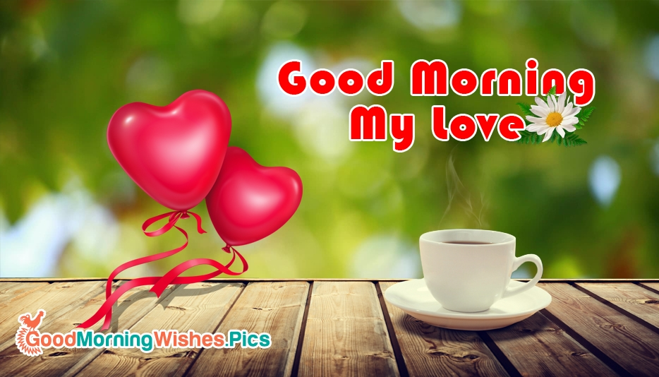 Good Morning My Love Images : Good morning my love goodmorningwishes pics