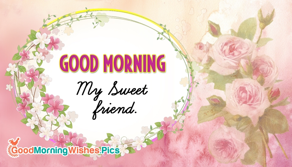 Good Morning My Sweet Friend @ GoodMorningWishes.pics