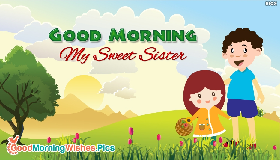 Good Morning My Love Sister : Good morning my sweet sister goodmorningwishes pics