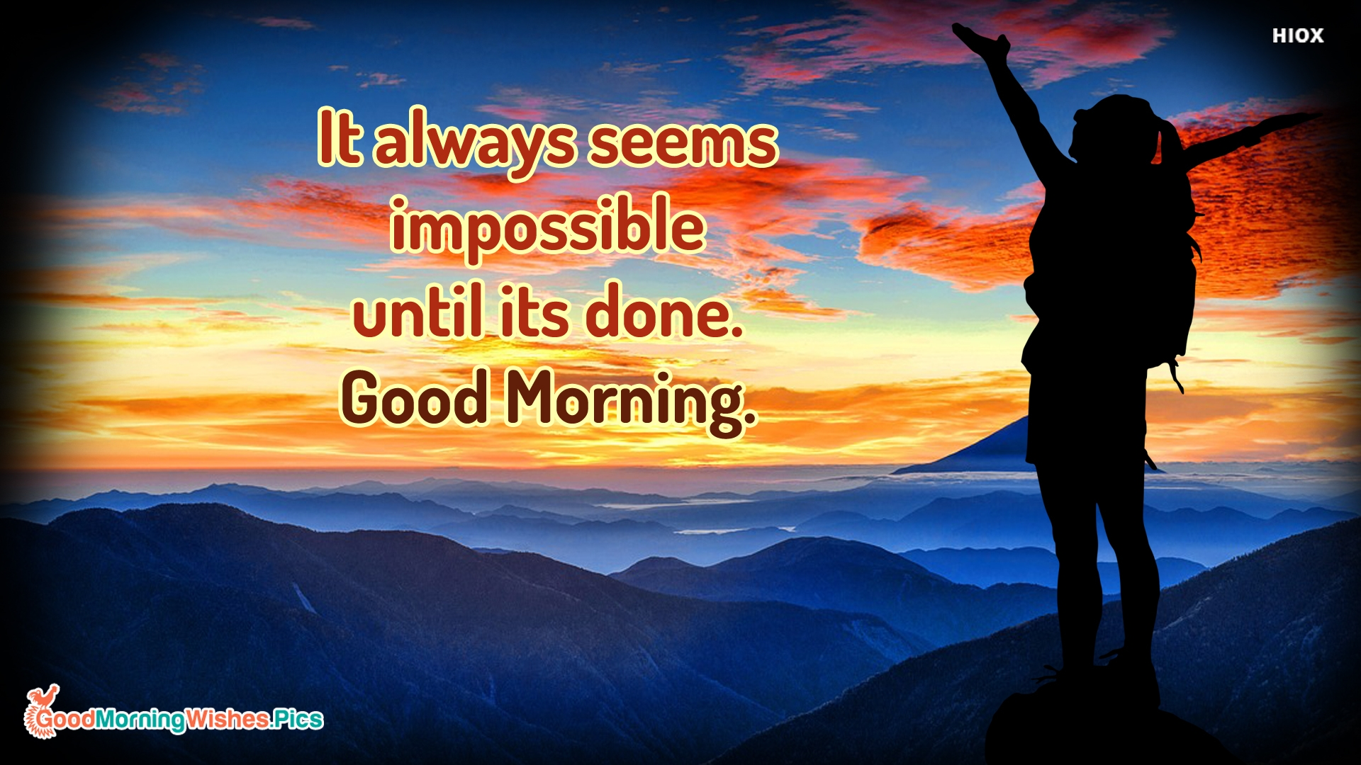 It Always Seems Impossible Until Its Done. Good Morning.