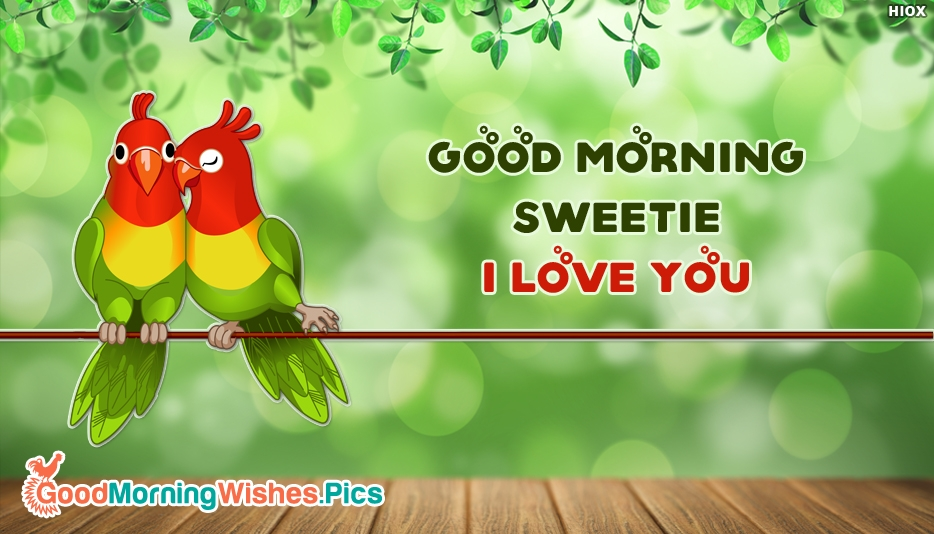 Good Morning Sweetie I Love You @ Goodmorningwishes.pics
