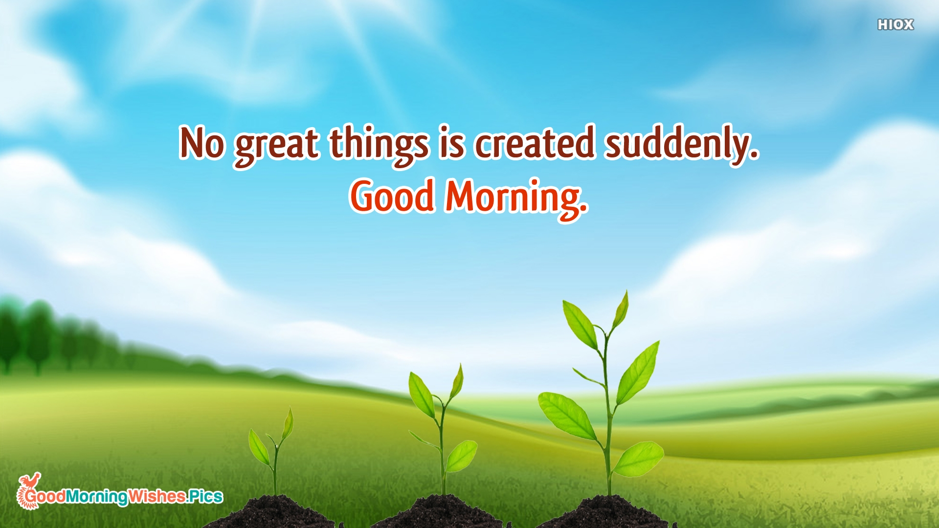 No Great Things is Created Suddenly. Good Morning