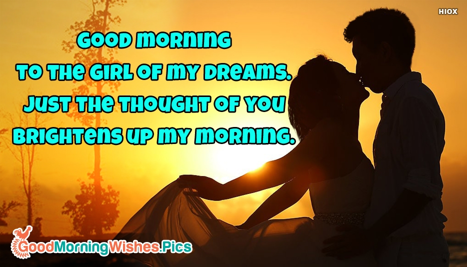 Good Morning To The Girl Of My Dreams. Just The Thought Of You Brightens Up My Morning - Good Morning Images For Lover