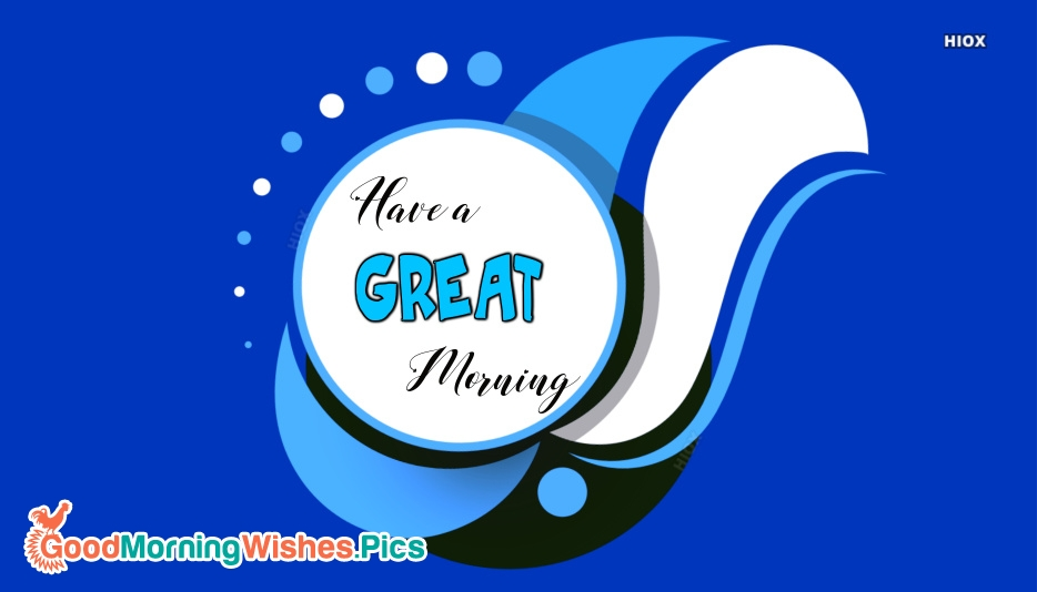 Good Morning Wish You A Great Day