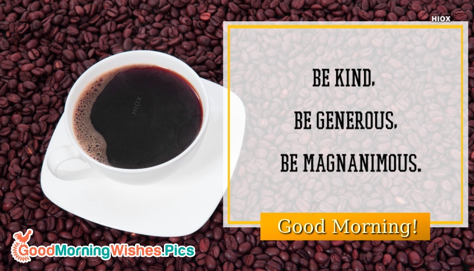 Good Morning Wishes English | Be Kind, Be Generous, Be Magnanimous