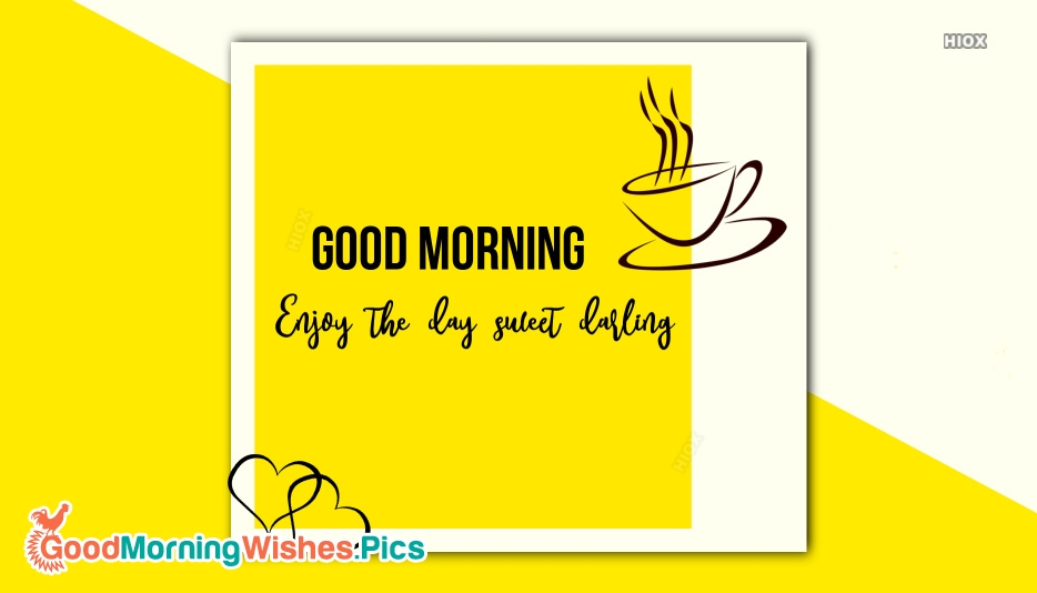 Good Morning Wishes With Quotes | Enjoy The Day Sweet Darling