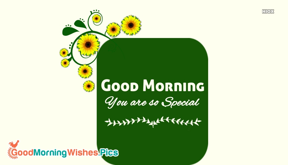 Good Morning You Are So Special