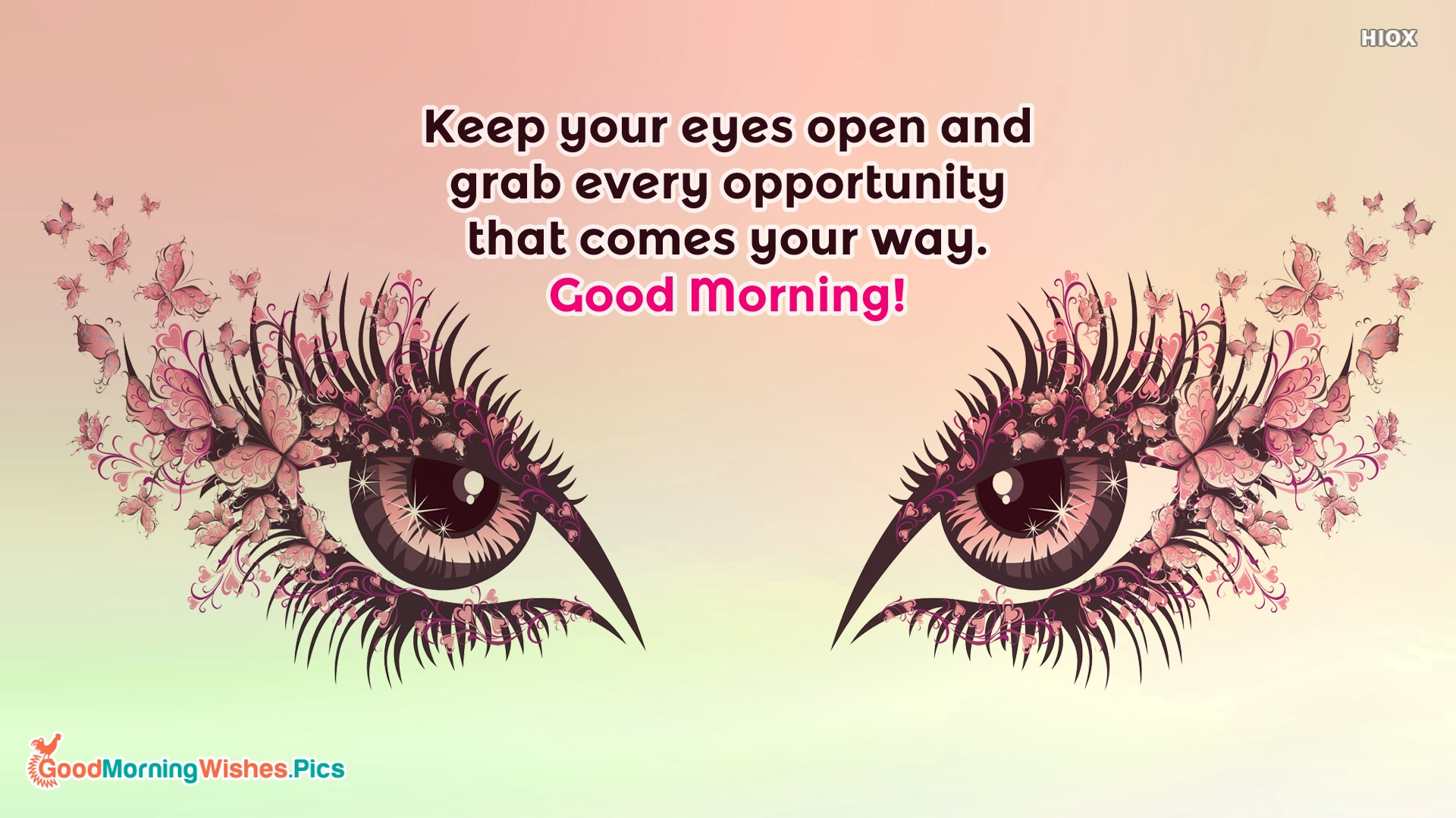 Keep Your Eyes Open and Grab Every Opportunity That Comes Your Way. Good Morning!