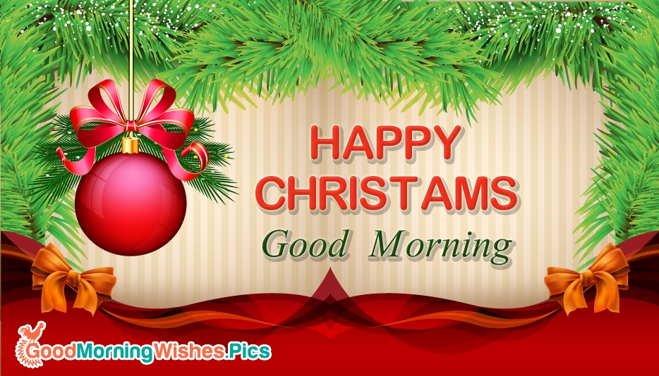 Happy Christmas Good Morning - Good Morning Merry Christmas Images
