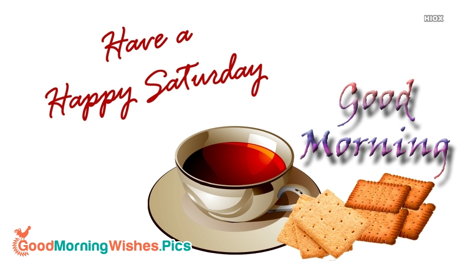 Good Morning Have A Happy Saturday Message