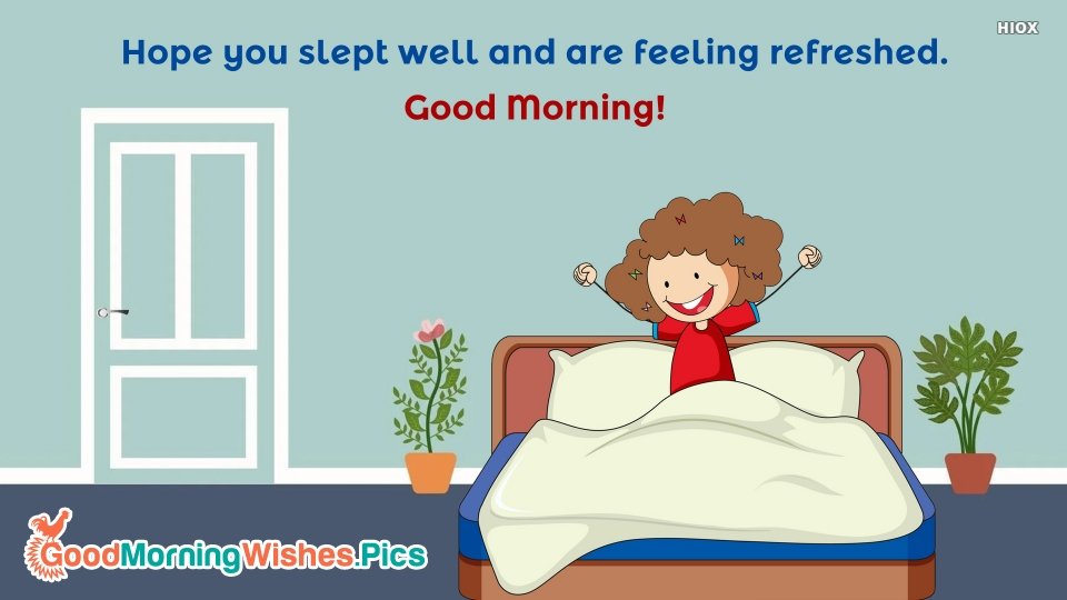 Hope You Slept Well and Are Feeling Refreshed. Good Morning!