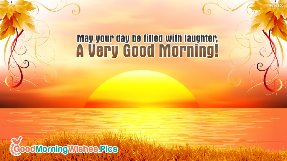 May Your Day Be Filled With Laughter, A Very Good Morning!