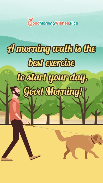 A Morning Walk is The Best Exercise To Start Your Day. Good Morning!