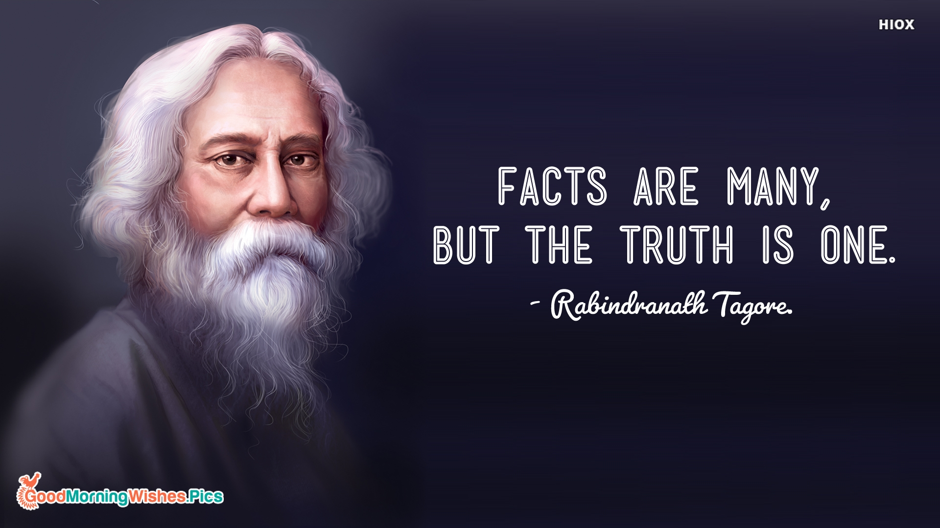 Facts Are Many, But The Truth is One. - Rabindranath Tagore.