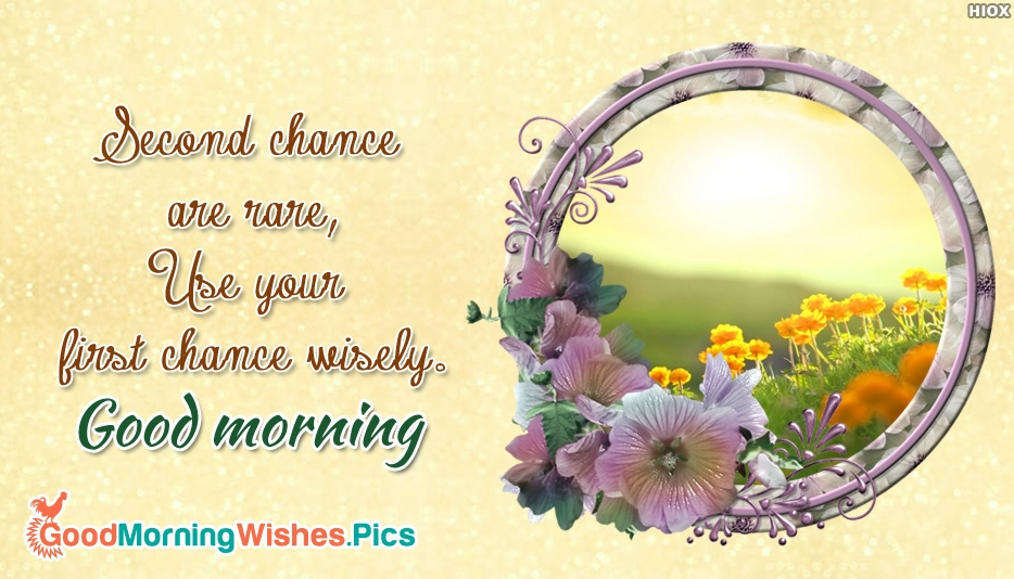 Second Chance Are Rare Use Your First Chance Wisely Good Morning