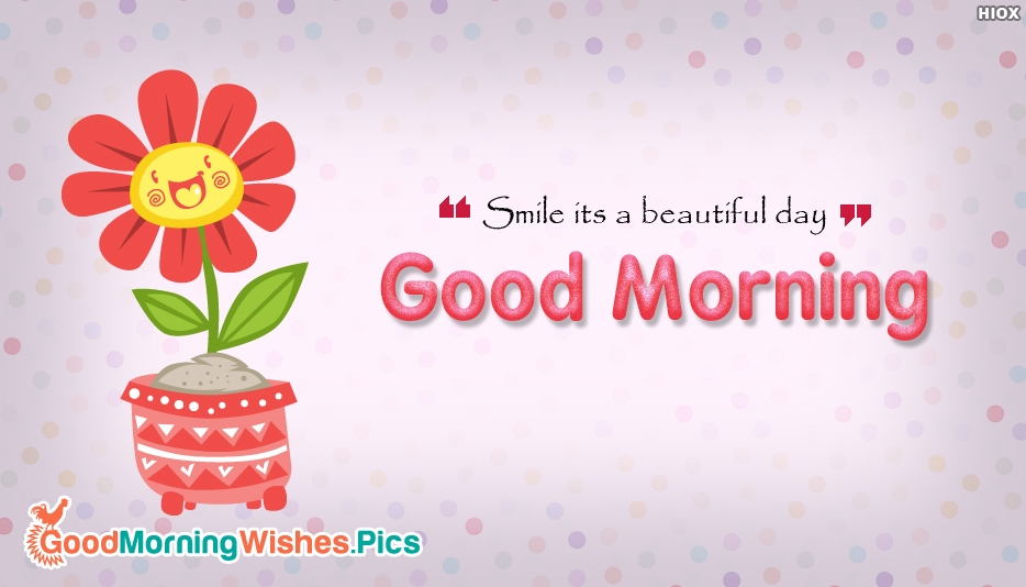 Smile Its A Beautiful Day. Good Morning - Beautiful Good Morning Wishes Images