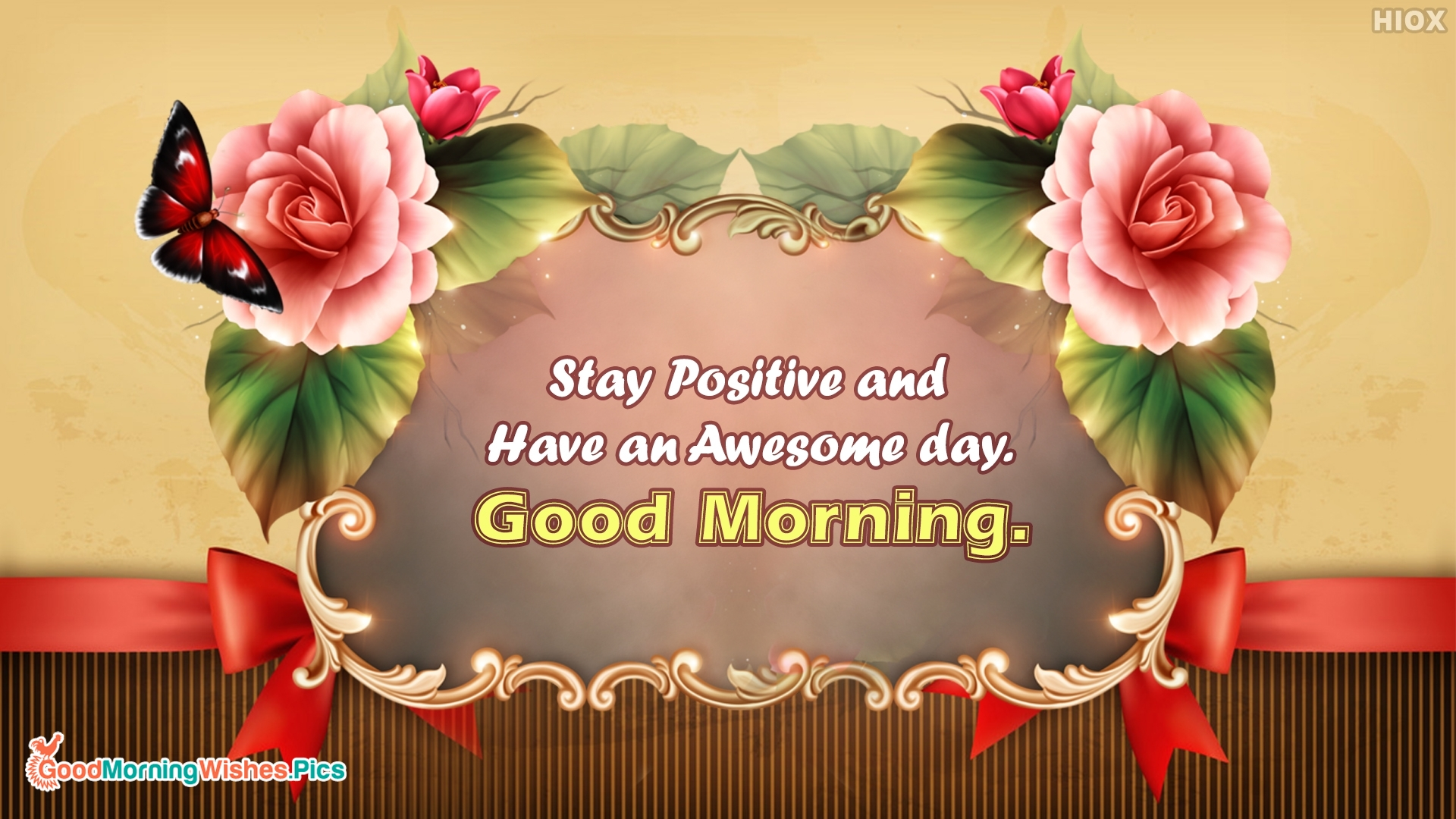 Stay Positive and Have An Awesome Day. Good Morning.