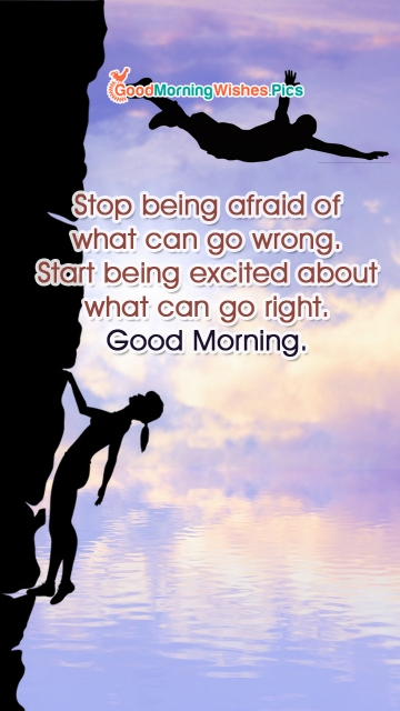 Stop Being Afraid Of What Can Go Wrong.