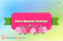 Fresh Morning Wishes Everyone
