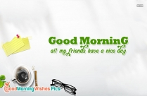 Good Morning All My Friends Have A Nice Day