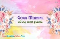 Good Morning All My Sweet Friends