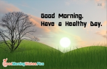 Good Morning Have A Healthy Day
