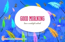 Good Morning Have A Wonderful Weekend
