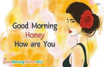 Good Morning Honey How Are You